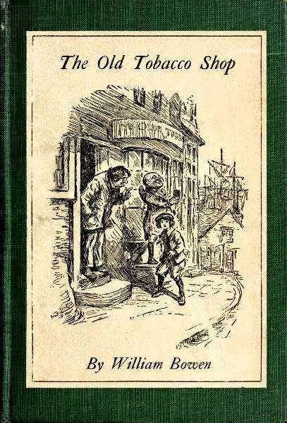 The Old Tobacco Shop / A True Account of What Befell a Little Boy in Search of Adventure, William Bowen