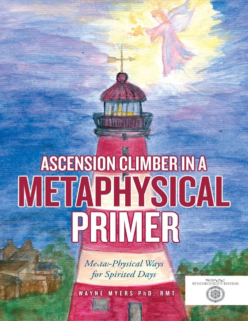 Ascension Climber In a Metaphysical Primer: Mental Physical Ways for Spirited Days, Wayne Myers RMT