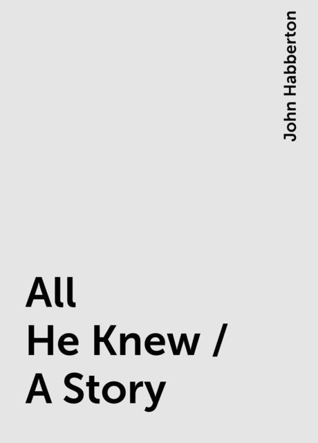 All He Knew / A Story, John Habberton