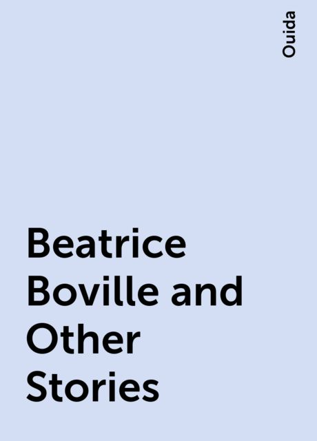 Beatrice Boville and Other Stories, Ouida