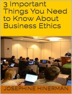 3 Important Things You Need to Know About Business Ethics, Josephine Hinerman