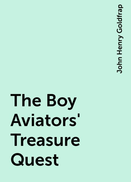The Boy Aviators' Treasure Quest, John Henry Goldfrap