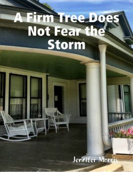 A Firm Tree Does Not Fear the Storm, Jennifer Morris