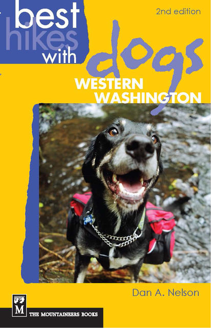 Best Hikes with Dogs Western Washington, 2nd Edition, Dan Nelson