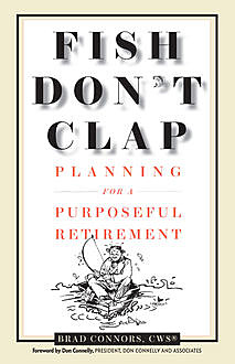 Fish Don't Clap: Planning For A Purposeful Retirement, Brad Connors