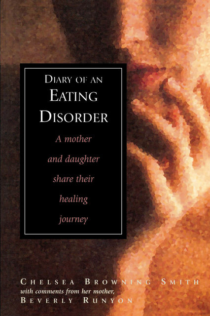 Diary of an Eating Disorder, Beverly Runyon, Chelsea Smith