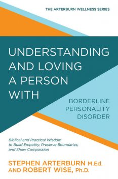 Understanding and Loving a Person with Borderline Personality Disorder, Stephen Arterburn, Robert Wise