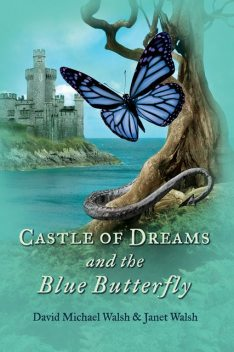 Castle of Dreams and the Blue Butterfly, David Walsh, Janet Walsh