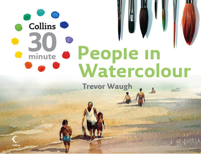 People in Watercolour (Collins 30-Minute Painting), Trevor Waugh