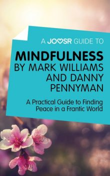 A Joosr Guide to Mindfulness by Mark Williams and Danny Penman, Joosr