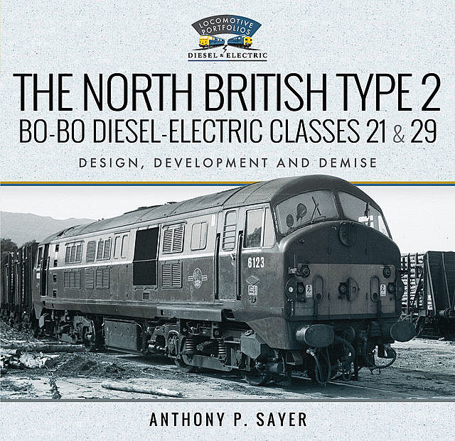 The North British Type 2 Bo-Bo Diesel-Electric Classes 21 & 29, Anthony P Sayer