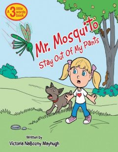 Mr. Mosquito Stay Out of My Pants, Victoria NaBozny Mayhugh
