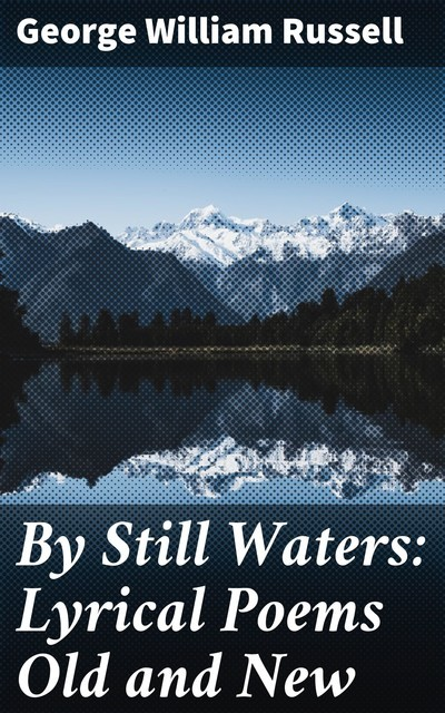 By Still Waters: Lyrical Poems Old and New, George William Russell