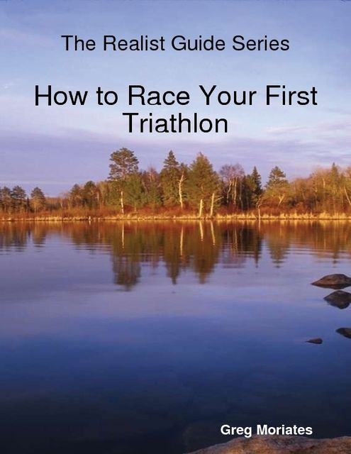 How to Race Your First Triathlon, Greg Moriates