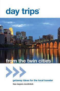 Day Trips® from the Twin Cities, Lisa Meyers McClintick
