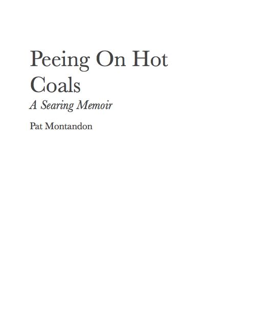Peeing On Hot Coals: Drowning the Devil, Pat Montandon