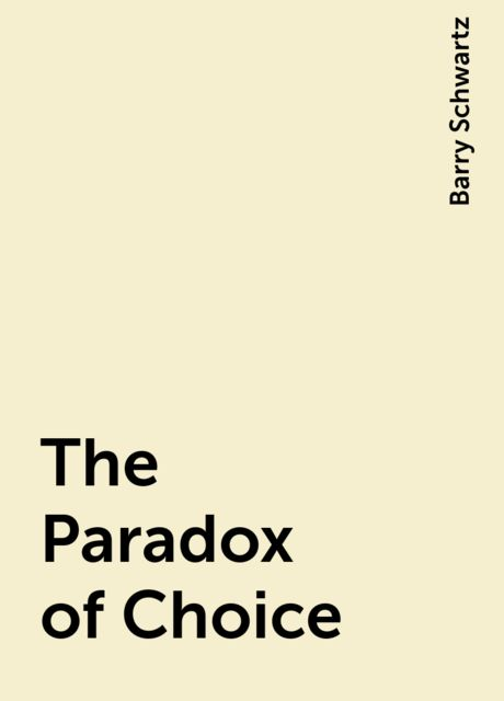 The Paradox of Choice, Barry Schwartz