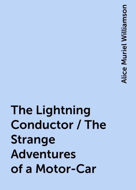 The Lightning Conductor / The Strange Adventures of a Motor-Car, Alice Muriel Williamson