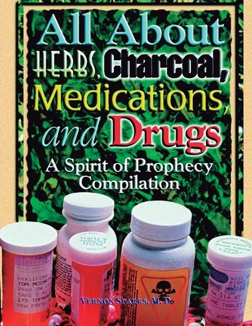 All About Herbs, Charcoal, Medications, and Drugs – A Spirit of Prophecy Compilation, Vernon Sparks
