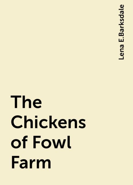 The Chickens of Fowl Farm, Lena E.Barksdale