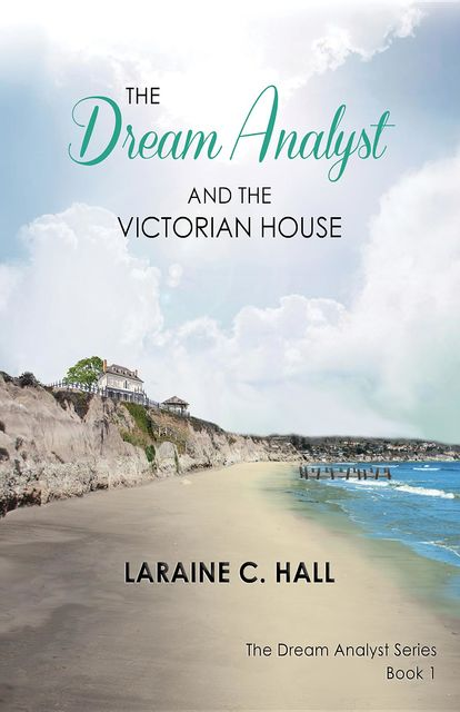 The Dream Analyst and the Victorian House, Laraine C. Hall