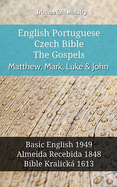 English Portuguese Czech Bible – The Gospels – Matthew, Mark, Luke & John, Truthbetold Ministry