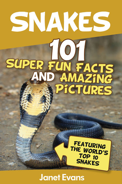 Snakes: 101 Super Fun Facts And Amazing Pictures (Featuring The World's Top 10 Snakes), Janet Evans
