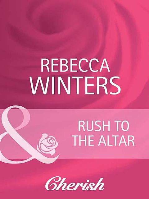 Rush to the Altar, Rebecca Winters