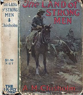 The Land of Strong Men, Arthur Murray Chisholm