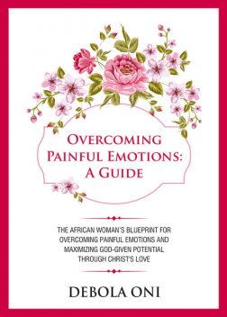 Overcoming Painful Emotions: A Guide, Debola Oni