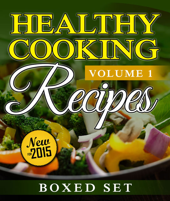 Healthy Cooking Recipes Volume 1, Speedy Publishing