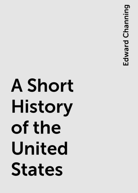 A Short History of the United States, Edward Channing