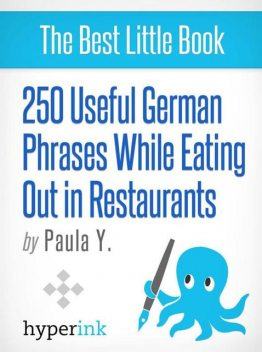 250 Useful German Phrases for Eating Out in Restaurants (German Vocabulary, Usage, and Pronunciation Tips), Paula Y.