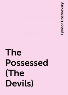 The Possessed (The Devils), Fyodor Dostoevsky