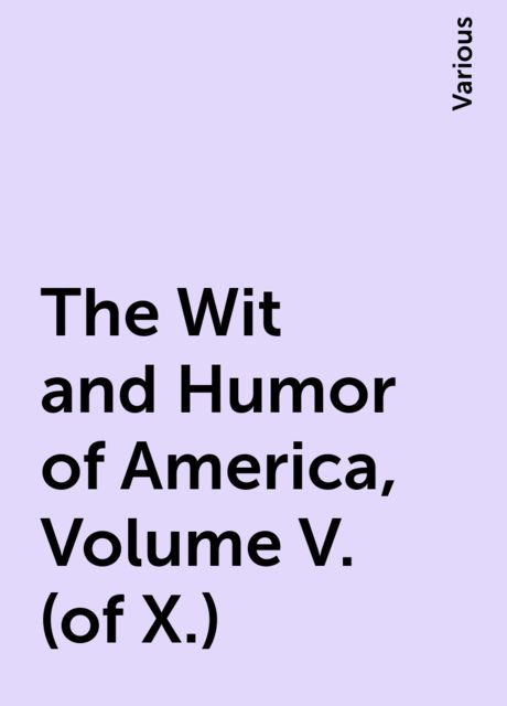 The Wit and Humor of America, Volume V. (of X.), Various