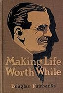 Making Life Worth While, Douglas Fairbanks