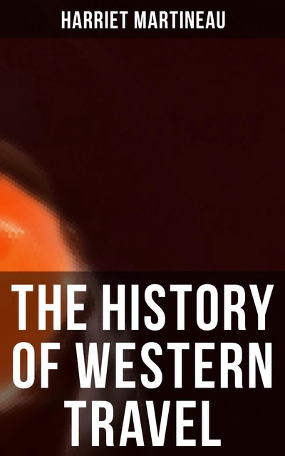 The History of Western Travel, Harriet Martineau