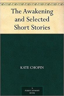 The Awakening and Selected Short Stories, Kate Chopin