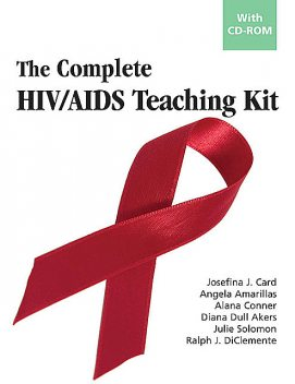 The Complete HIV/AIDS Teaching Kit, Ralph J. DiClemente, MA, Julie Solomon, Alana Conner, Angela Amarillas, Diana Dull Akers