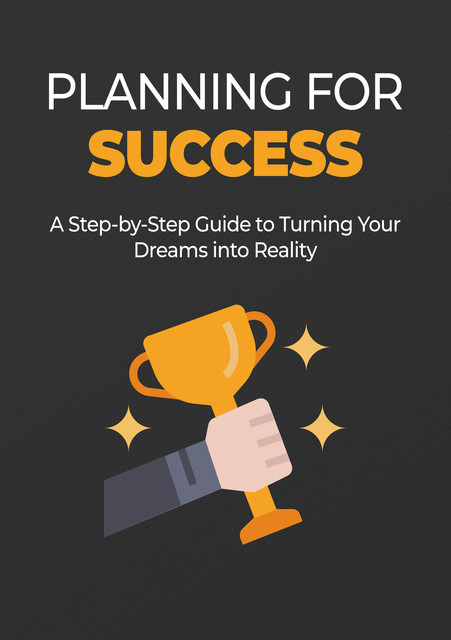 Planning for Success – A Step-by-Step Guide to Turning Your Dreams into Reality, Karla Max