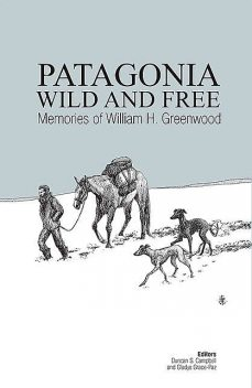 Patagonia Wild and Free, William Greenwood, Duncan Campbell, Gladys Grace-Paz