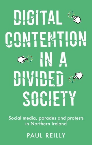 Digital contention in a divided society, Paul Reilly