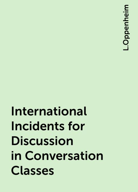 International Incidents for Discussion in Conversation Classes, L.Oppenheim