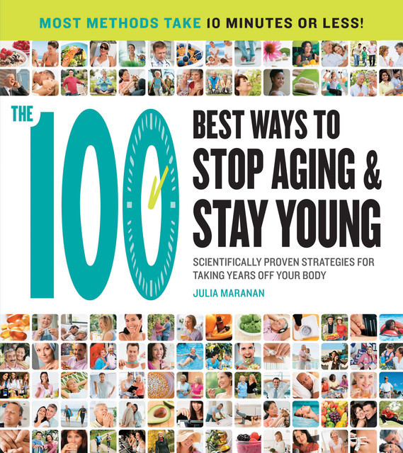 The 100 Best Ways to Stop Aging and Stay Young, Julia Maranan