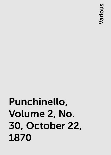 Punchinello, Volume 2, No. 30, October 22, 1870, Various
