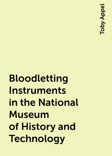 Bloodletting Instruments in the National Museum of History and Technology, Toby Appel