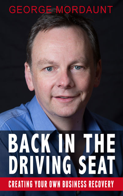Back in the Driving Seat with George Mordaunt: Creating Your Own Business Recovery, George Mordaunt