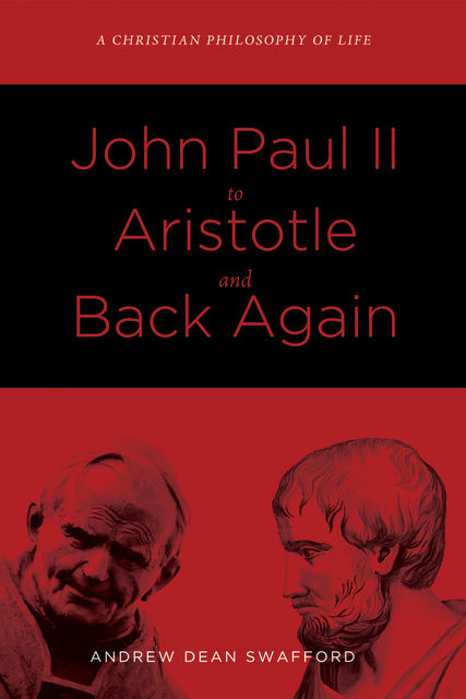 John Paul II to Aristotle and Back Again, Andrew Dean Swafford