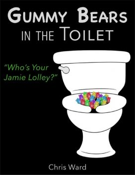 Gummy Bears In the Toilet – Who's Your Jamie Lolley?, Chris Ward