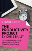 A Joosr Guide to… The Productivity Project by Chris Bailey, Joosr